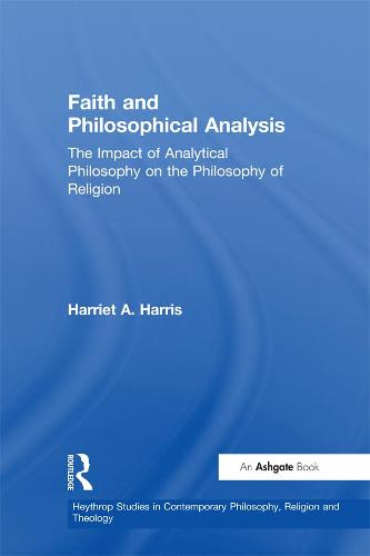 Faith and Philosophical Analysis: The Impact of Analytical Philosophy on the Philosophy of Religion - Heythrop Studies in Contemporary Philosophy, Religion and Theology (Paperback)
