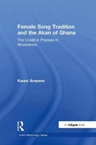 Female Song Tradition and the Akan of Ghana: The Creative Process in Nnwonkoro - SOAS Musicology Series