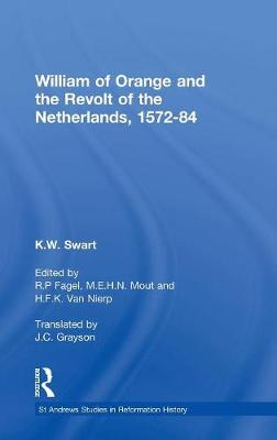 William of Orange and the Revolt of the Netherlands, 1572-84 - St Andrews Studies in Reformation History (Hardback)