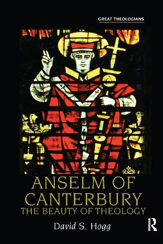 Anselm of Canterbury: The Beauty of Theology - Great Theologians Series (Paperback)