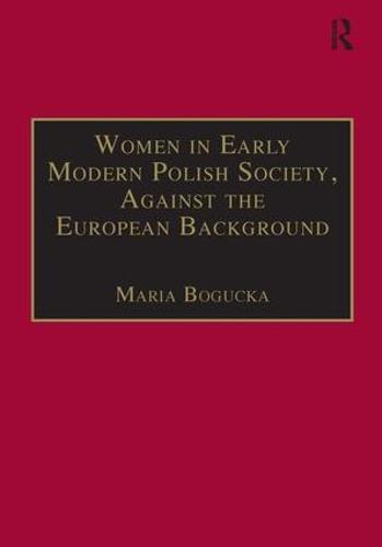 Women in Early Modern Polish Society, Against the European Background (Hardback)