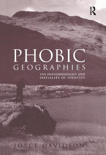 Phobic Geographies: The Phenomenology and Spatiality of Identity (Hardback)