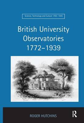 British University Observatories 1772-1939 - Science, Technology and Culture, 1700-1945 (Hardback)