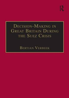Decision-Making in Great Britain During the Suez Crisis: Small Groups and a Persistent Leader (Hardback)
