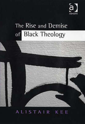The Rise and Demise of Black Theology (Hardback)