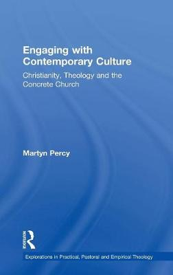 Engaging with Contemporary Culture: Christianity, Theology and the Concrete Church - Explorations in Practical, Pastoral and Empirical Theology (Hardback)
