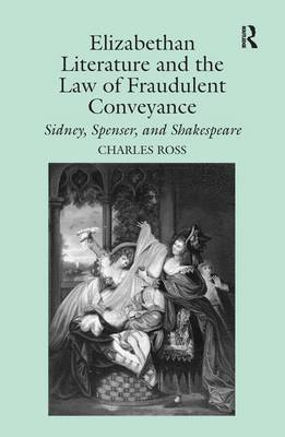 Elizabethan Literature and the Law of Fraudulent Conveyance: Sidney, Spenser, and Shakespeare (Hardback)