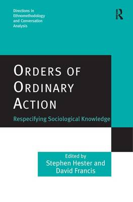 Orders of Ordinary Action: Respecifying Sociological Knowledge - Directions in Ethnomethodology and Conversation Analysis (Hardback)