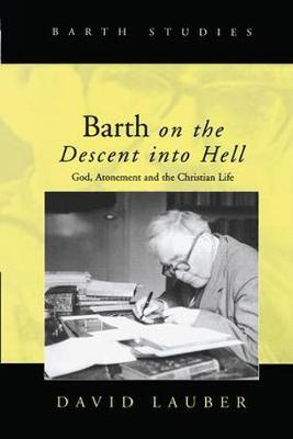 Barth on the Descent into Hell: God, Atonement and the Christian Life - Barth Studies (Hardback)