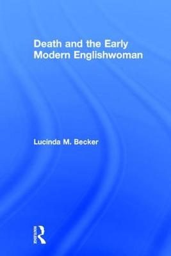 Death and the Early Modern Englishwoman (Hardback)