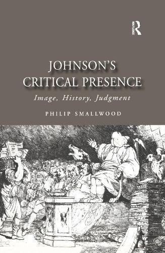 Johnson's Critical Presence: Image, History, Judgment - Studies in Early Modern English Literature (Hardback)