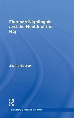 Florence Nightingale and the Health of the Raj - The History of Medicine in Context (Hardback)