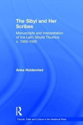The Sibyl and Her Scribes: Manuscripts and Interpretation of the Latin Sibylla Tiburtina c. 1050-1500 - Church, Faith and Culture in the Medieval West (Hardback)