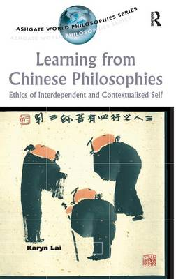 Learning from Chinese Philosophies: Ethics of Interdependent and Contextualised Self - Ashgate World Philosophies Series (Hardback)