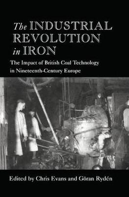 The Industrial Revolution in Iron: The Impact of British Coal Technology in Nineteenth-Century Europe (Hardback)