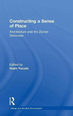 Constructing a Sense of Place: Architecture and the Zionist Discourse - Design and the Built Environment (Hardback)