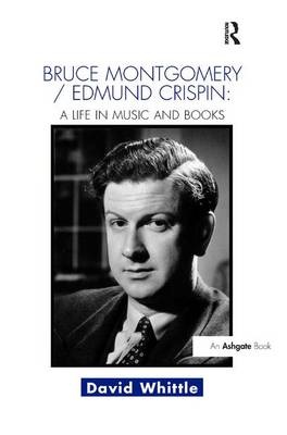 Bruce Montgomery/Edmund Crispin: A Life in Music and Books (Hardback)