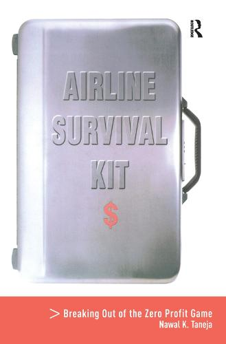 Airline Survival Kit: Breaking Out of the Zero Profit Game (Hardback)