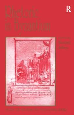Rhetoric in Byzantium: Papers from the Thirty-fifth Spring Symposium of Byzantine Studies, Exeter College, University of Oxford, March 2001 - Publications of the Society for the Promotion of Byzantine Studies (Hardback)