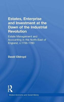 Estates, Enterprise and Investment at the Dawn of the Industrial Revolution: Estate Management and Accounting in the North-East of England, c.1700-1780 - Modern Economic and Social History (Hardback)