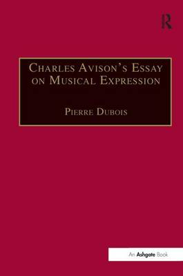 Charles Avison's Essay on Musical Expression: With Related Writings by William Hayes and Charles Avison (Hardback)