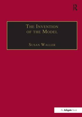 The Invention of the Model: Artists and Models in Paris, 1830-1870 (Hardback)