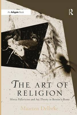 The Art of Religion: Sforza Pallavicino and Art Theory in Bernini's Rome - Histories of Vision (Hardback)