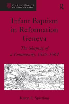 Infant Baptism in Reformation Geneva: The Shaping of a Community, 1536-1564 - St Andrews Studies in Reformation History (Hardback)