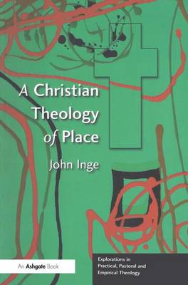A Christian Theology of Place - Explorations in Practical, Pastoral and Empirical Theology (Paperback)