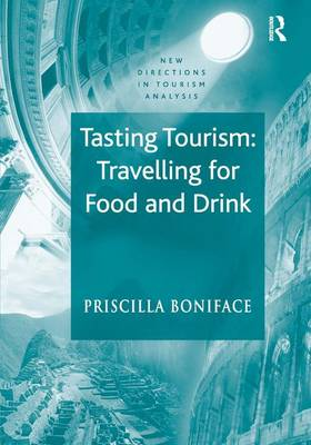 Tasting Tourism: Travelling for Food and Drink - New Directions in Tourism Analysis (Hardback)