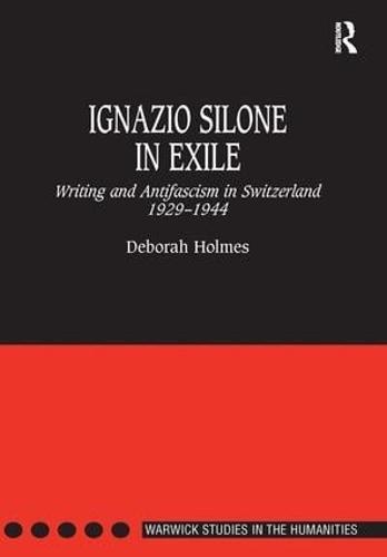 Ignazio Silone in Exile: Writing and Antifascism in Switzerland 1929-1944 - Warwick Studies in the Humanities (Hardback)