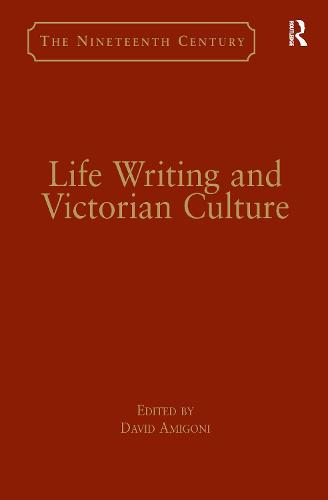 Life Writing and Victorian Culture - The Nineteenth Century Series (Hardback)