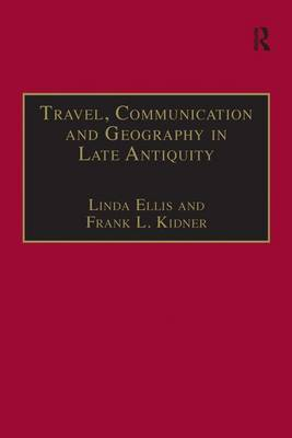 Travel, Communication and Geography in Late Antiquity: Sacred and Profane (Hardback)
