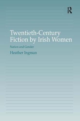 Twentieth-Century Fiction by Irish Women: Nation and Gender (Hardback)