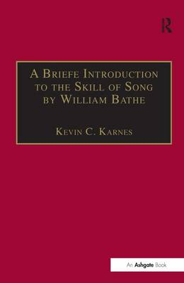 A Briefe Introduction to the Skill of Song by William Bathe - Music Theory in Britain, 1500-1700: Critical Editions (Hardback)