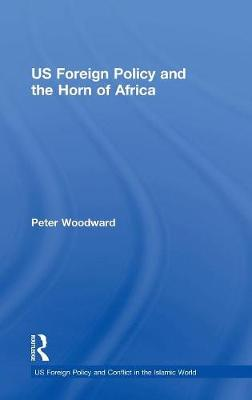 US Foreign Policy and the Horn of Africa - US Foreign Policy and Conflict in the Islamic World (Hardback)