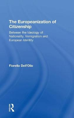 The Europeanization of Citizenship: Between the Ideology of Nationality, Immigration and European Identity (Hardback)