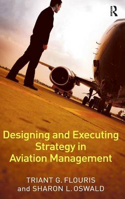 Designing and Executing Strategy in Aviation Management (Hardback)