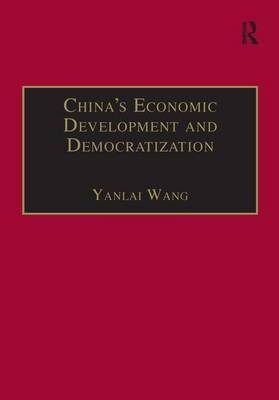 China's Economic Development and Democratization - The Chinese Trade and Industry Series (Hardback)