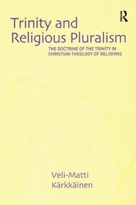 Trinity and Religious Pluralism: The Doctrine of the Trinity in Christian Theology of Religions (Paperback)