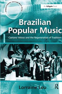 Brazilian Popular Music: Caetano Veloso and the Regeneration of Tradition - Ashgate Popular and Folk Music Series (Hardback)