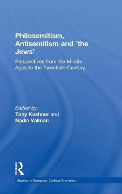 Philosemitism, Antisemitism and 'the Jews': Perspectives from the Middle Ages to the Twentieth Century - Studies in European Cultural Transition (Hardback)