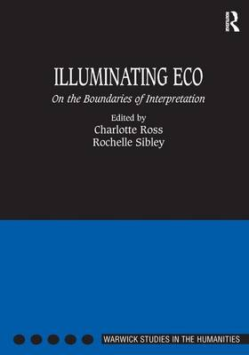 Illuminating Eco: On the Boundaries of Interpretation - Warwick Studies in the Humanities (Hardback)