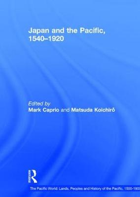 Japan and the Pacific, 1540-1920: Threat and Opportunity - The Pacific World: Lands, Peoples and History of the Pacific, 1500-1900 (Hardback)