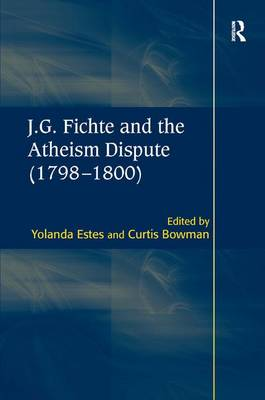 J.G. Fichte and the Atheism Dispute (1798-1800) (Hardback)