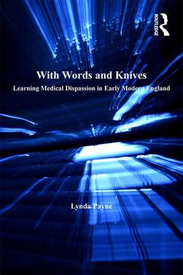 With Words and Knives: Learning Medical Dispassion in Early Modern England (Hardback)