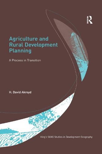 Agriculture and Rural Development Planning: A Process in Transition - King's SOAS Studies in Development Geography (Hardback)