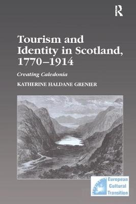 Tourism and Identity in Scotland, 1770-1914: Creating Caledonia - Studies in European Cultural Transition (Hardback)