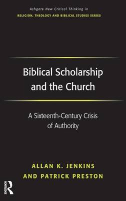Biblical Scholarship and the Church: A Sixteenth-Century Crisis of Authority - Routledge New Critical Thinking in Religion, Theology and Biblical Studies (Hardback)
