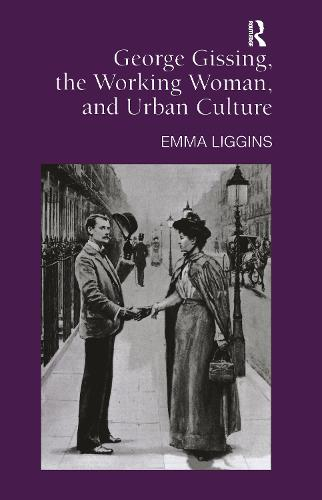 George Gissing, the Working Woman, and Urban Culture (Hardback)